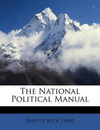The National Political Manual by Erastus Buck Treat