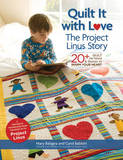 Quilt it with Love: The Project Linus Story: 20+ Quilt Patterns & Stories to Warm Your Heart by Mary Balagna