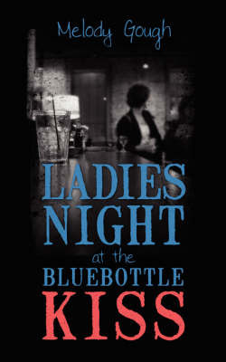 Ladies Night at the Bluebottle Kiss by Melody Gough