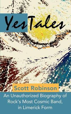 Yestales: An Unauthorized Biography of Rock's Most Cosmic Band, in Limerick Form by Scott Robinson (University of Florida) image