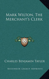 Mark Wilton, the Merchant's Clerk by Charles Benjamin Tayler
