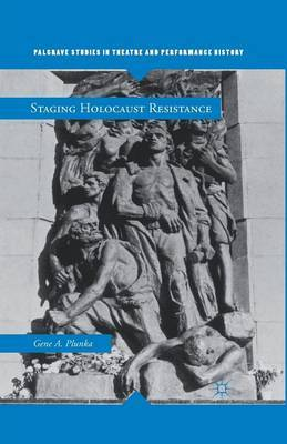 Staging Holocaust Resistance by Gene A Plunka