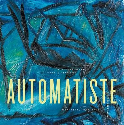 The Automatiste Revolution by Roald Nasgaard