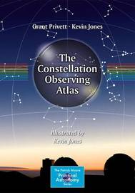 The Constellation Observing Atlas by Grant Privett