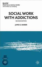 Social Work with Addictions by James G Barber