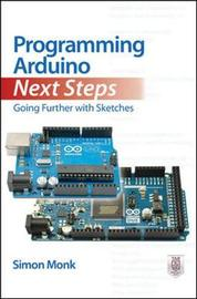 Programming Arduino Next Steps: Going Further with Sketches by Simon Monk