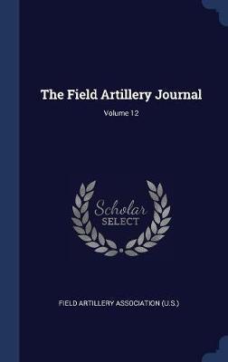 The Field Artillery Journal; Volume 12 image