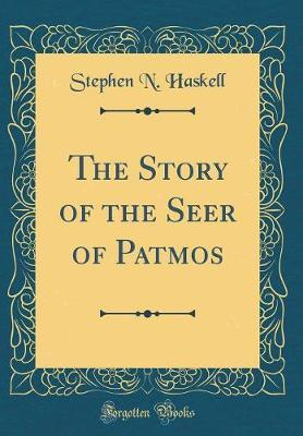 The Story of the Seer of Patmos (Classic Reprint) by Stephen N. Haskell image