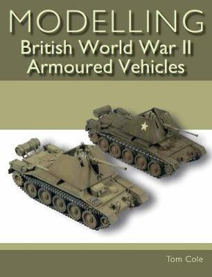 Modelling British World War II Armoured Vehicles by Tom Cole image