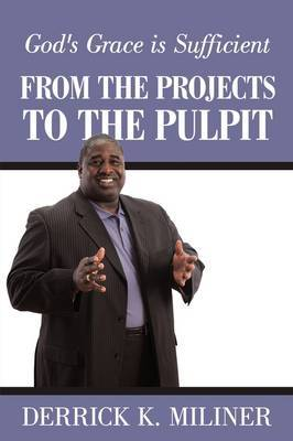 From the Projects to the Pulpit by Derrick K. Miliner image