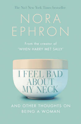 I Feel Bad About My Neck by Nora Ephron image