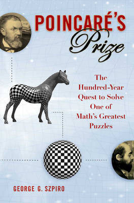 Poincare's Prize: The Hundred-year Quest to Solve One of Math's Greatest Puzzles by George G Szpiro image