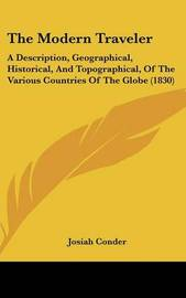 The Modern Traveler: A Description, Geographical, Historical, and Topographical, of the Various Countries of the Globe (1830) by Josiah Conder