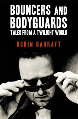 Bouncers and Bodyguards by Robin Barratt
