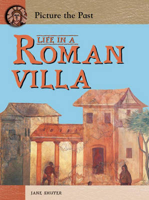 Life in a Roman Villa by Jane Shuter