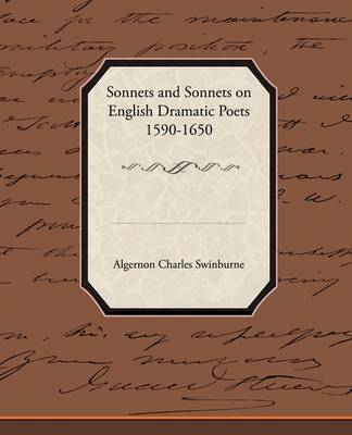 Sonnets and Sonnets on English Dramatic Poets 1590-1650 by Algernon Charles Swinburne