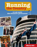 Running the Country: A Look Inside New Zealand's Government by Maria Gill
