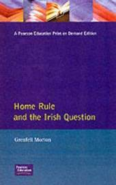 Home Rule and the Irish Question by Grenfell Morton