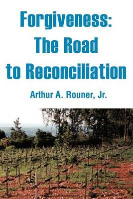 Forgiveness: The Road to Reconciliation by Arthur A Rouner, Jr image