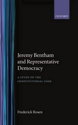 Jeremy Bentham and Representative Democracy by Frederick Rosen