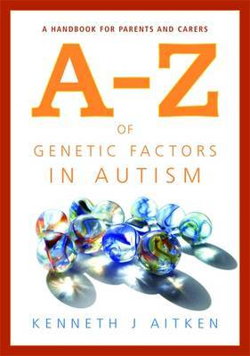 An A-Z of Genetic Factors in Autism by Kenneth J Aitken