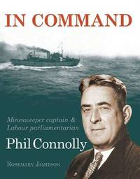 In Command: Minesweeper Captain and Labour Parliamentarian, Phil Connolly by Rosemary Jamieson image