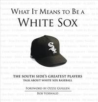 What It Means to Be a White Sox by Bob Vorwald image