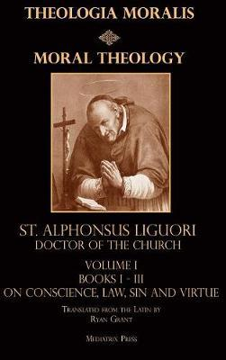 Moral Theology Vol. 1 by CSSR, St. Alphonsus Liguori