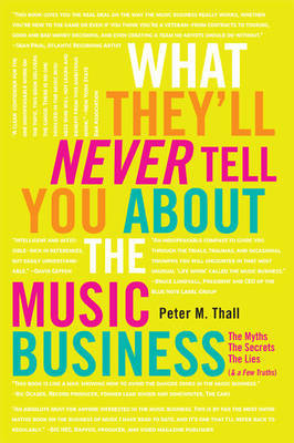 What They'll Never Tell You About The Music Business by Peter M. Thall image