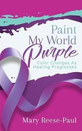 Paint My World Purple by Mary Reese-Paul image