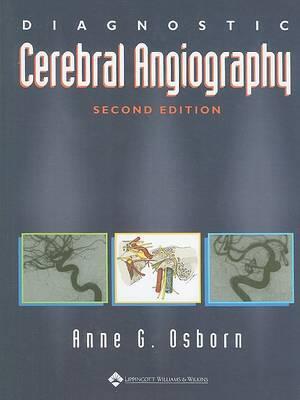 Diagnostic Cerebral Angiography by Anne G. Osborn