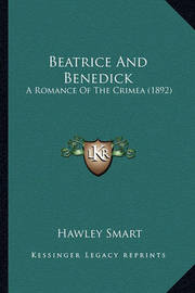 Beatrice and Benedick: A Romance of the Crimea (1892) by Hawley Smart