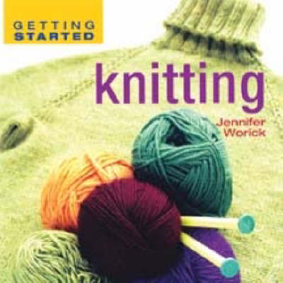 Getting Started Knitting by Jennifer Worick