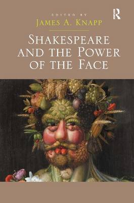 Shakespeare and the Power of the Face by James A. Knapp