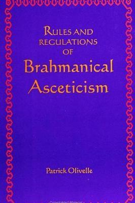 Rules and Regulations of Brahmanical Asceticism by Patrick Olivelle