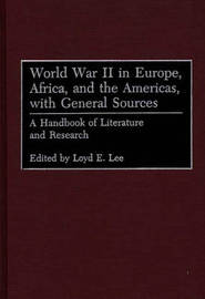 World War II in Europe, Africa, and the Americas, with General Sources by Loyd E. Lee