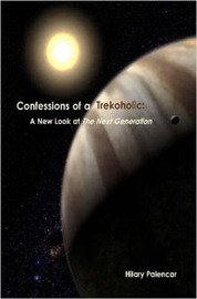 Confessions of a Trekoholic: A New Look at 'The Next Generation' by Hilary Palencar image