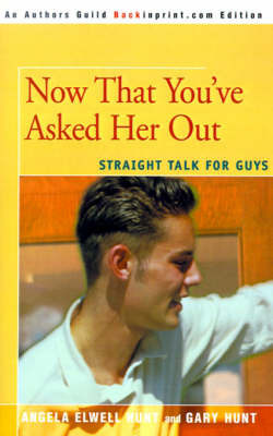 Now That You've Asked Her Out by Gary Hunt