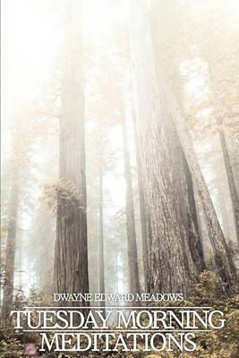 Tuesday Morning Meditations by Dwayne Edward Meadows