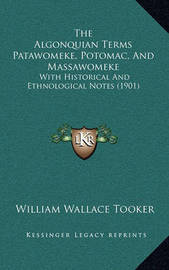 The Algonquian Terms Patawomeke, Potomac, and Massawomeke: With Historical and Ethnological Notes (1901) by William Wallace Tooker