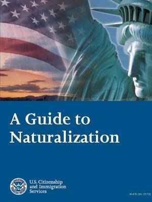 A Guide to Naturalization by U.S. Citizenship and Immigration Services (USCIS)