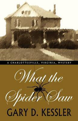 What the Spider Saw by Gary , D. Kessler