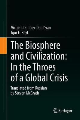 The Biosphere and Civilization: In the Throes of a Global Crisis by Victor I. Danilov-Danilyan