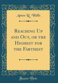 Reaching Up and Out, or the Highest for the Farthest (Classic Reprint) by Amos R. Wells image