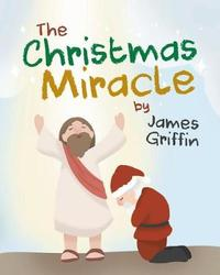 The Christmas Miracle by James Griffin