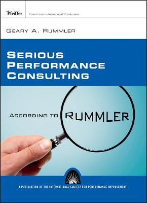 Serious Performance Consulting According to Rummler by Geary A. Rummler