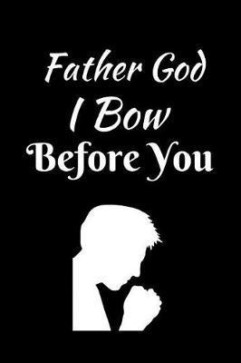 Father God I Bow Before You by Angel Prayers