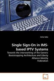Single Sign-On in IMS-Based Iptv Systems by Anita Sobe