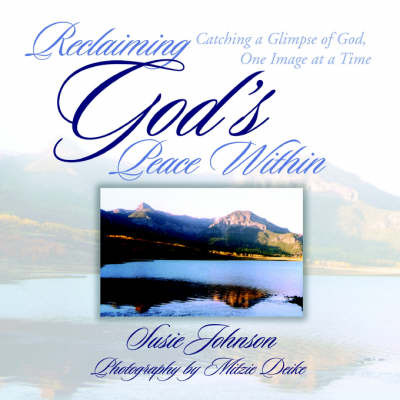 Reclaiming God's Peace Within: Catching a Glimpse of God, One Image at a Time by Susie Johnson image