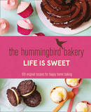 The Hummingbird Bakery Life is Sweet: 100 Original Recipes for Happy Home Baking by Tarek Malouf